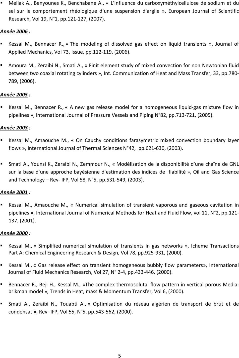 Année 2006 : Kessal M., Bennacer R., «The modeling of dissolved gas effect on liquid transients», Journal of Applied Mechanics, Vol 73, Issue, pp.112-119, (2006). Amoura M., Zeraibi N., Smati A.