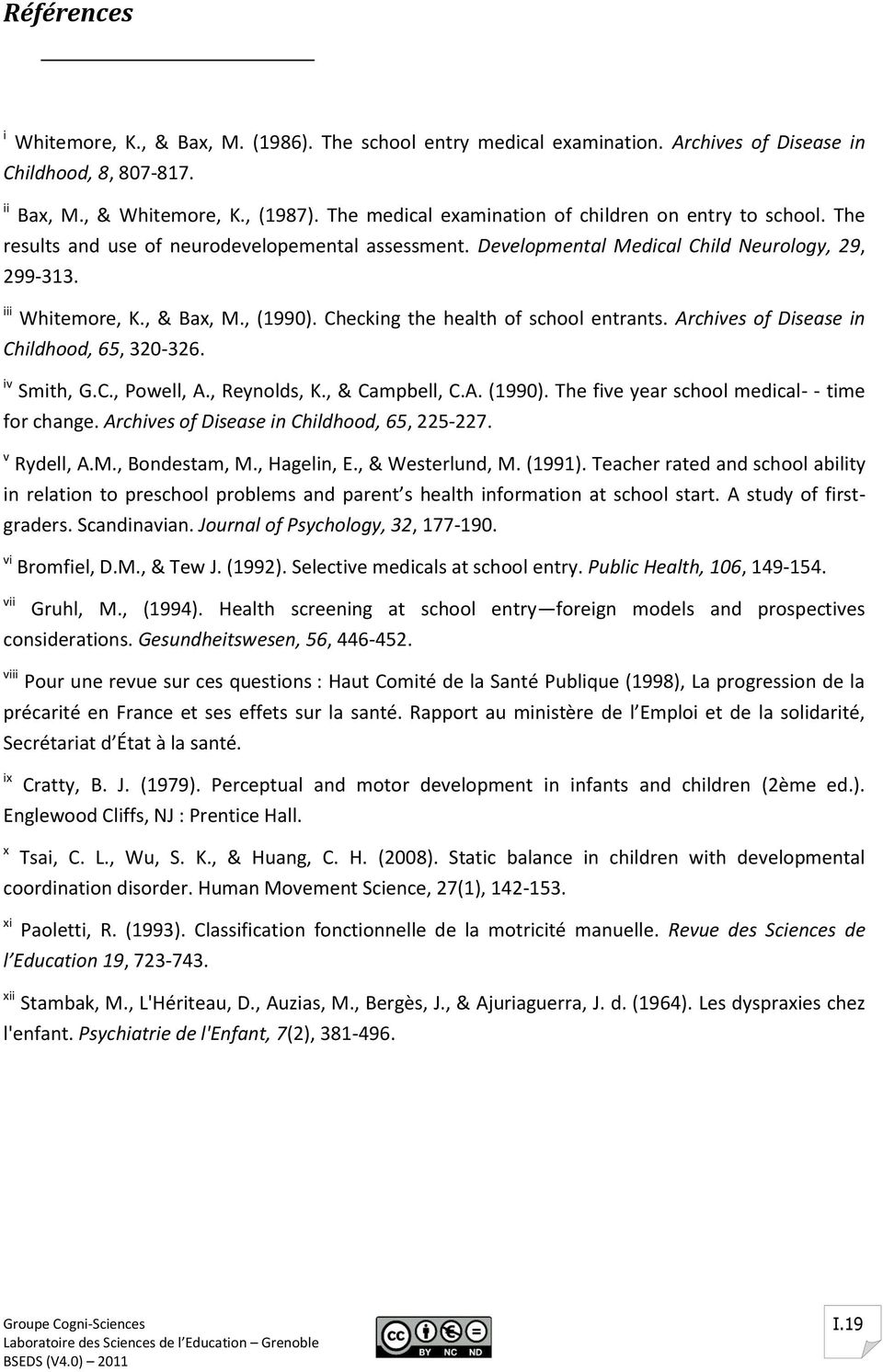 Checking the health of school entrants. Archives of Disease in Childhood, 65, 320-326. iv Smith, G.C., Powell, A., Reynolds, K., & Campbell, C.A. (1990).