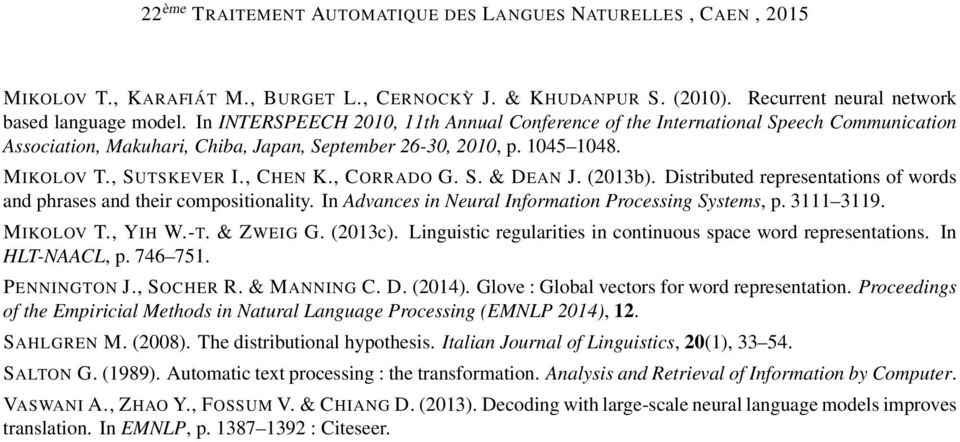 , CORRADO G. S. & DEAN J. (2013b). Distributed representations of words and phrases and their compositionality. In Advances in Neural Information Processing Systems, p. 3111 3119. MIKOLOV T., YIH W.