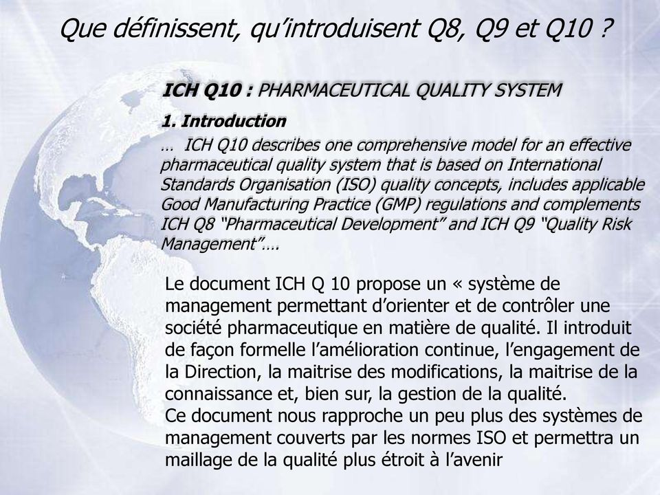 Good Manufacturing Practice (GMP) regulations and complements ICH Q8 Pharmaceutical Development and ICH Q9 Quality Risk Management.
