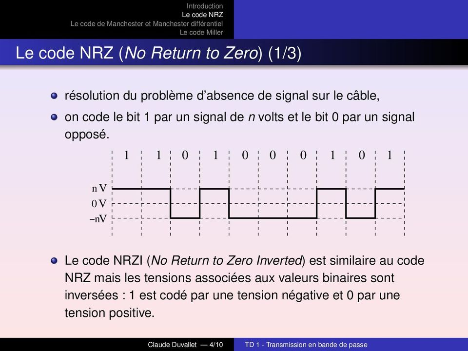 1 1 0 1 0 0 0 1 0 1 I (No Return to Zero Inverted) est similaire au code NRZ mais les tensions