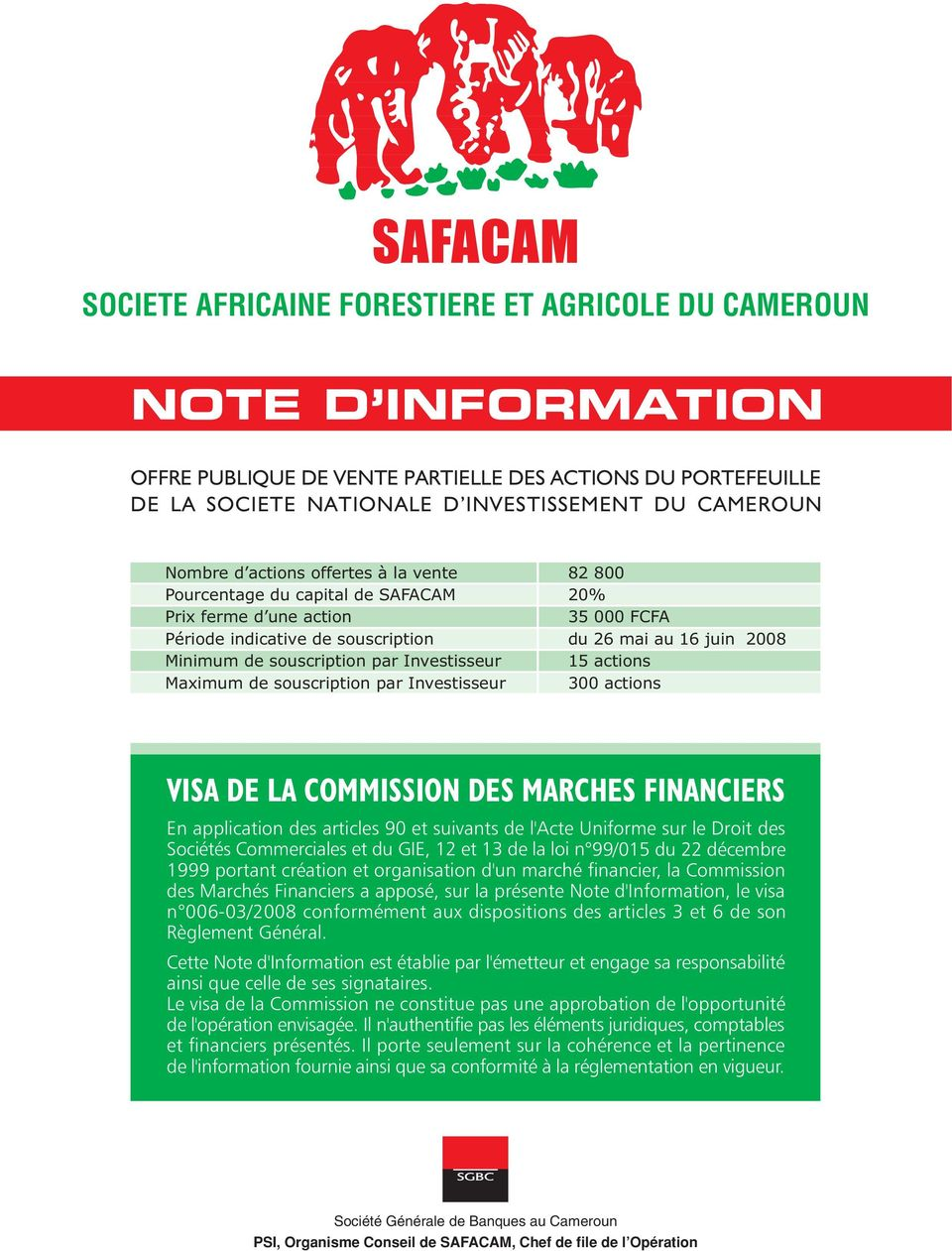 Investisseur 15 actions Maximum de souscription par Investisseur 3 actions VISA DE LA COMMISSION DES MARCHES FINANCIERS En application des articles 9 et suivants de l'acte Uniforme sur le Droit des