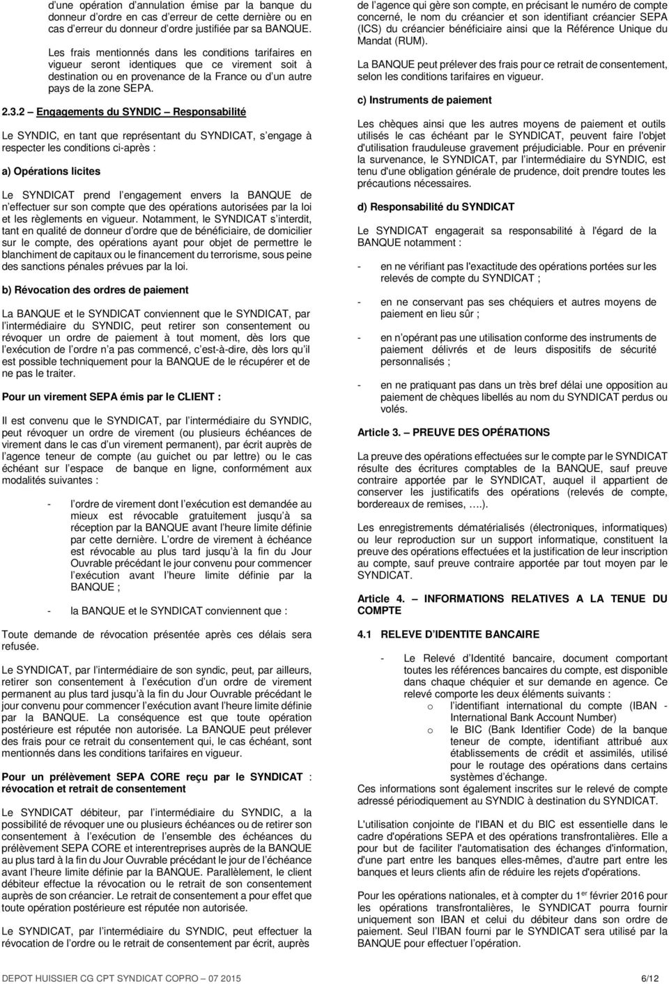 2 Engagements du SYNDIC Responsabilité Le SYNDIC, en tant que représentant du SYNDICAT, s engage à respecter les conditions ci-après : a) Opérations licites Le SYNDICAT prend l engagement envers la