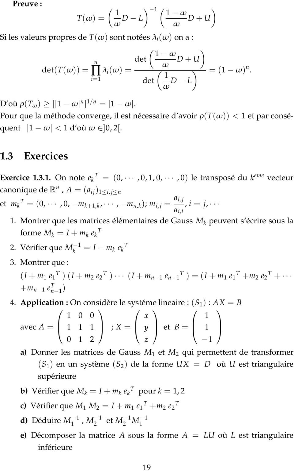 Exercices Exercice.3.. On note e k T = (0,, 0,, 0,, 0) le transposé du k eme vecteur canonique der n, A = (a i j ) i, j n et m k T = (0,, 0, m k+,k,, m n,k ); m i, j = a i, j a i,i, i = j,.