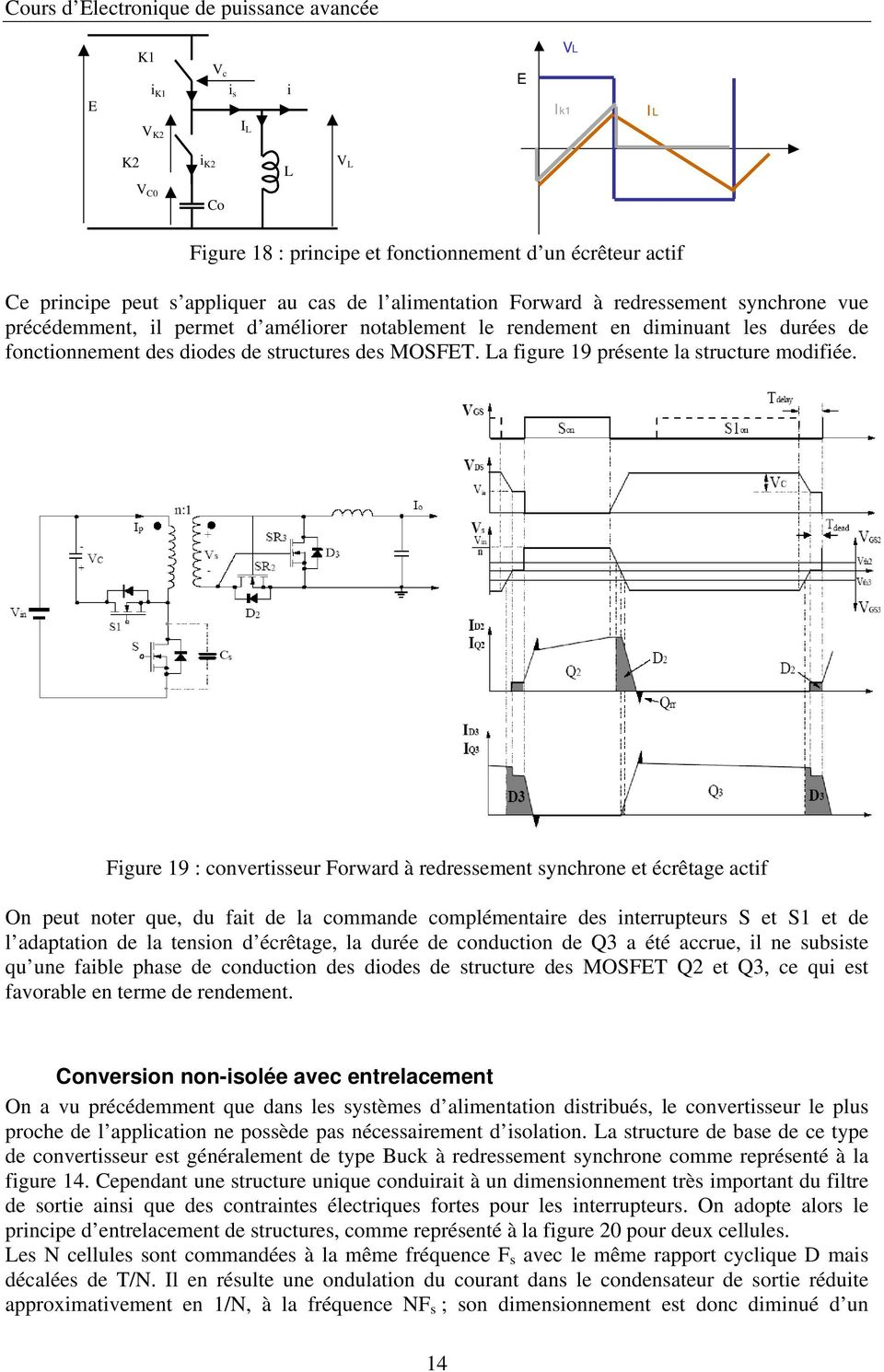 Figure 19 : convertisseur Forward à redressement synchrone et écrêtage actif On peut noter que, du fait de la commande complémentaire des interrupteurs S et S1 et de l adaptation de la tension d