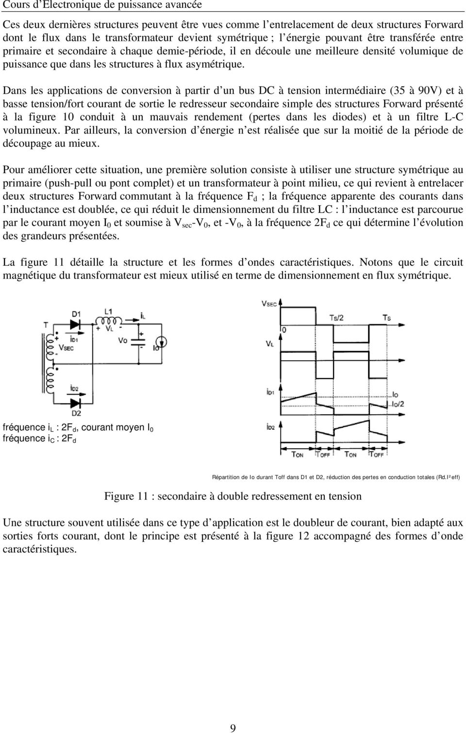 Dans les applications de conversion à partir d un bus DC à tension intermédiaire (35 à 90V) et à basse tension/fort courant de sortie le redresseur secondaire simple des structures Forward présenté à