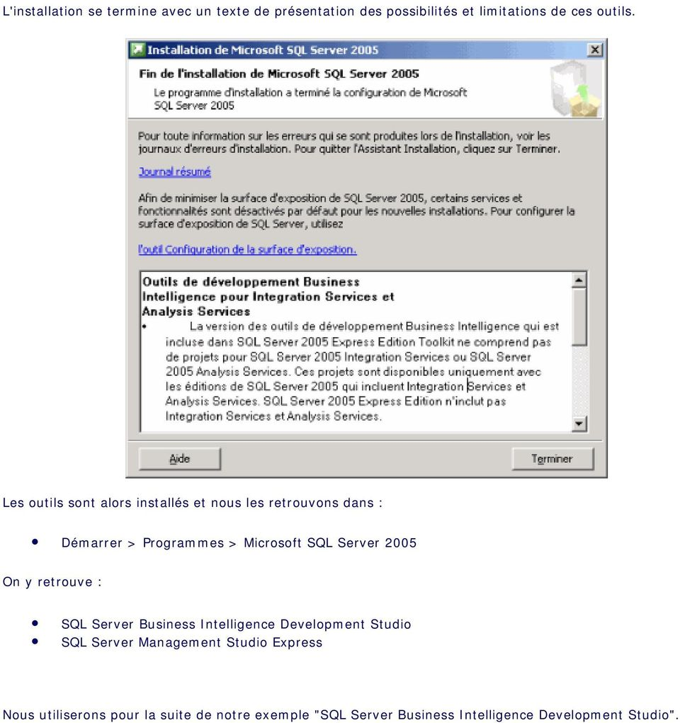 Server 2005 On y retrouve : SQL Server Business Intelligence Development Studio SQL Server Management