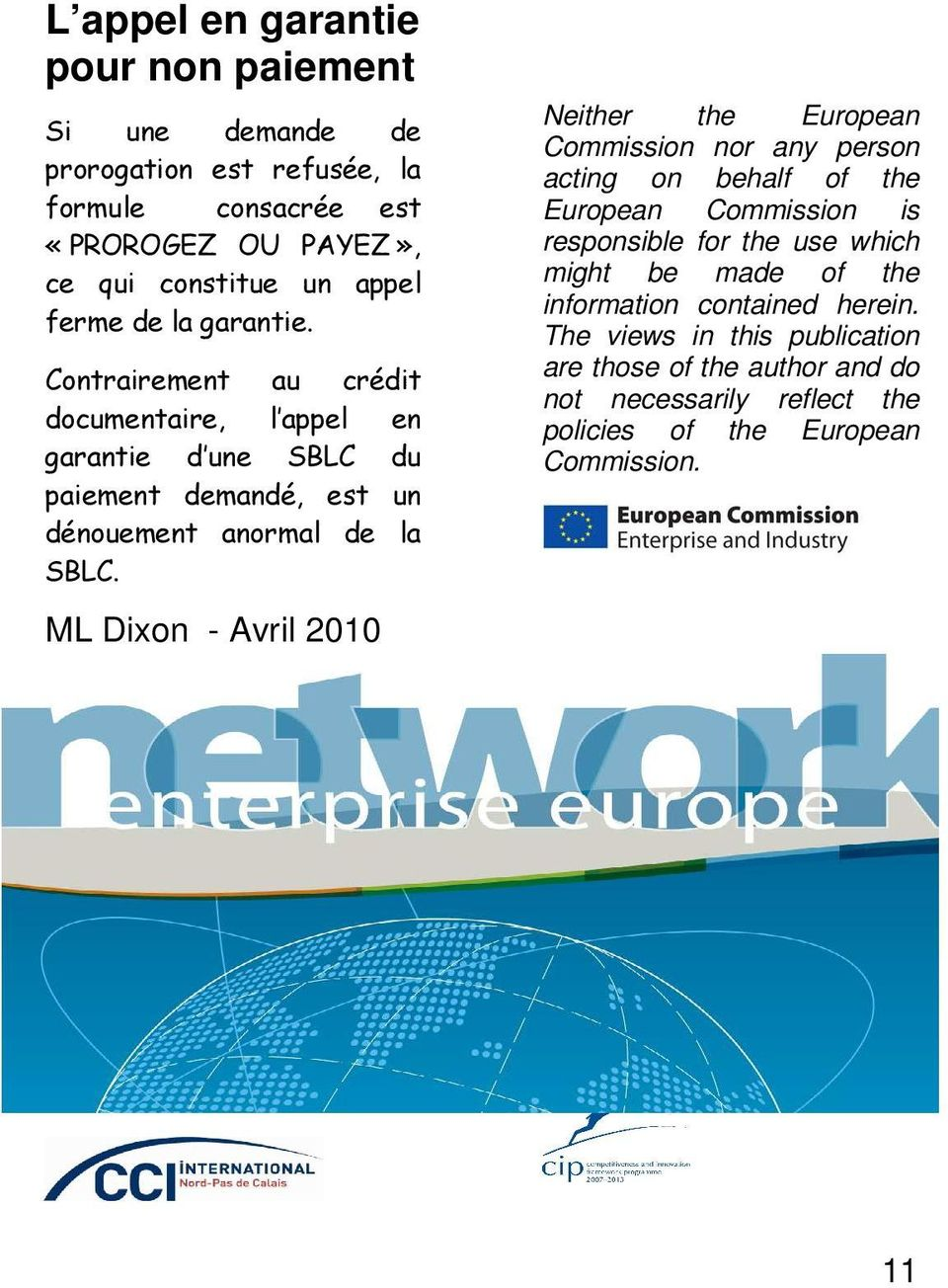 ML Dixon - Avril 2010 Neither the European Commission nor any person acting on behalf of the European Commission is responsible for the use which might be