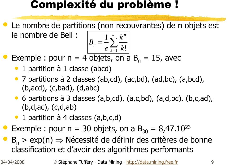 (b,acd), (c,bad), (d,abc) 6 partitions à 3 classes (a,b,cd), (a,c,bd), (a,d,bc), (b,c,ad), (b,d,ac), (c,d,ab) 1 partition à 4 classes (a,b,c,d)
