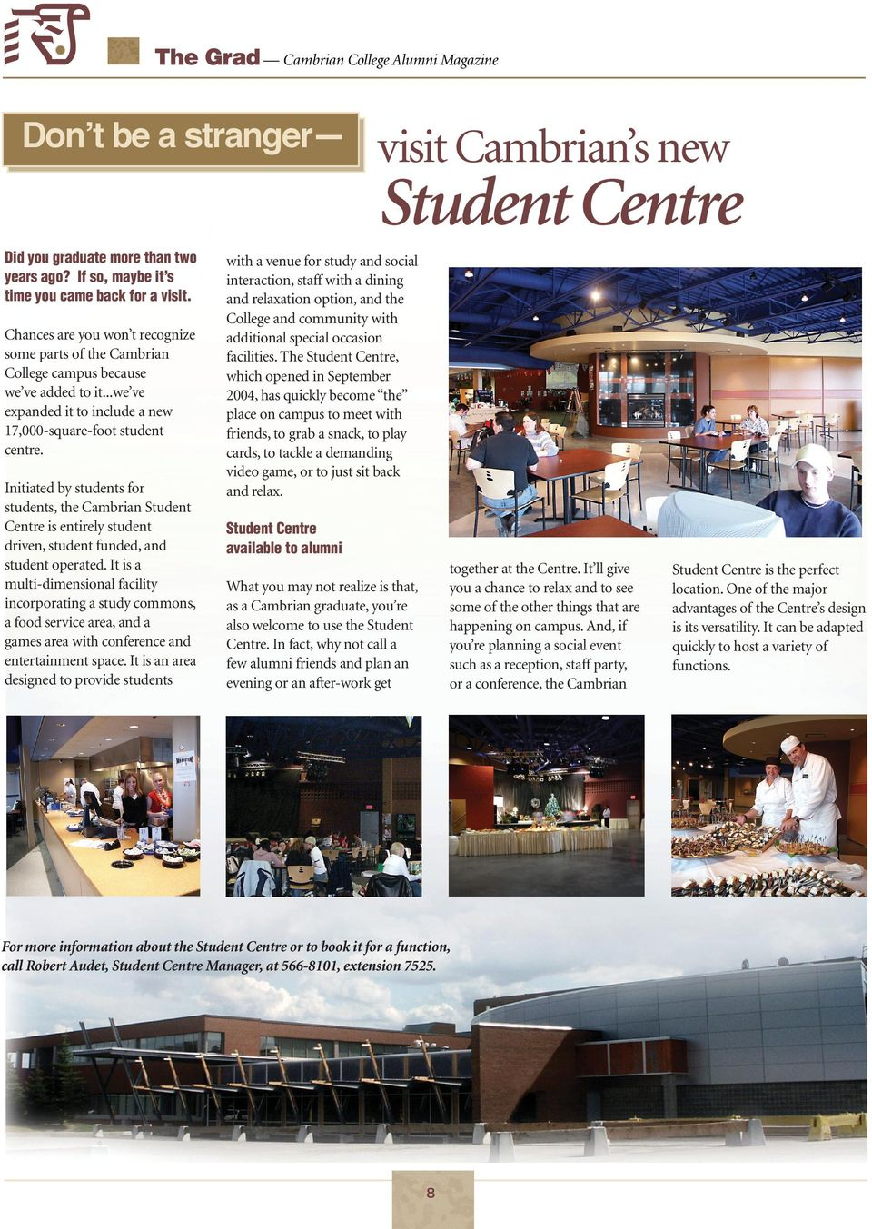 Initiated by students for students, the Cambrian Student Centre is entirely student driven, student funded, and student operated.