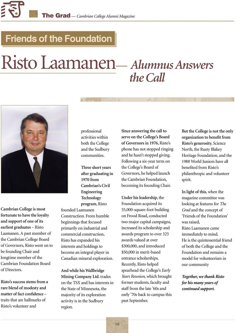 Risto s success stems from a rare blend of modesty and matter of fact confidence traits that are hallmarks of Risto s volunteer and professional activities within both the College and the Sudbury