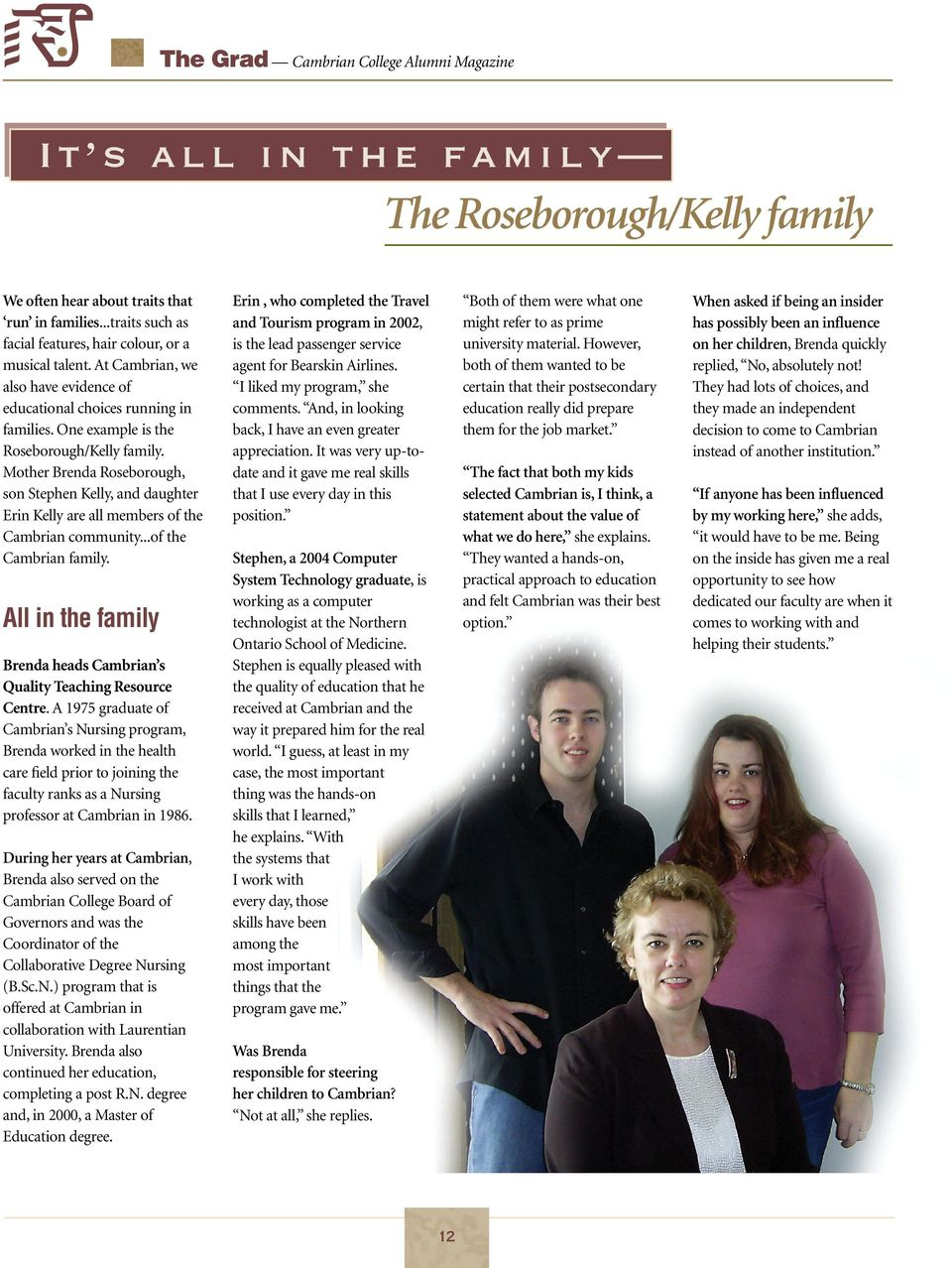 Mother Brenda Roseborough, son Stephen Kelly, and daughter Erin Kelly are all members of the Cambrian community...of the Cambrian family.