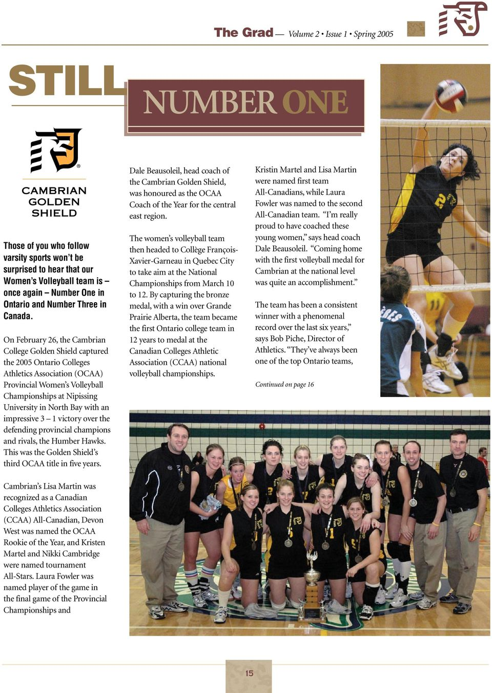 On February 26, the Cambrian College Golden Shield captured the 2005 Ontario Colleges Athletics Association (OCAA) Provincial Women s Volleyball Championships at Nipissing University in North Bay