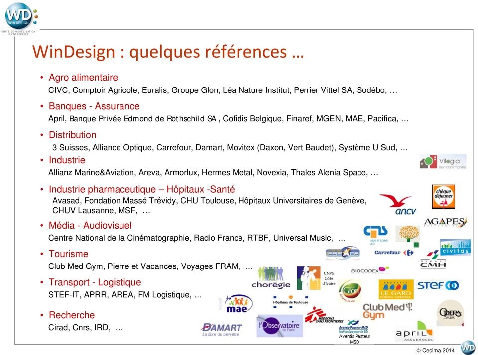 Marine&Aviation, Areva, Armorlux, Hermes Metal, Novexia, Thales Alenia Space, Industrie pharmaceutique Hôpitaux -Santé Avasad, Fondation Massé Trévidy, CHU Toulouse, Hôpitaux Universitaires de