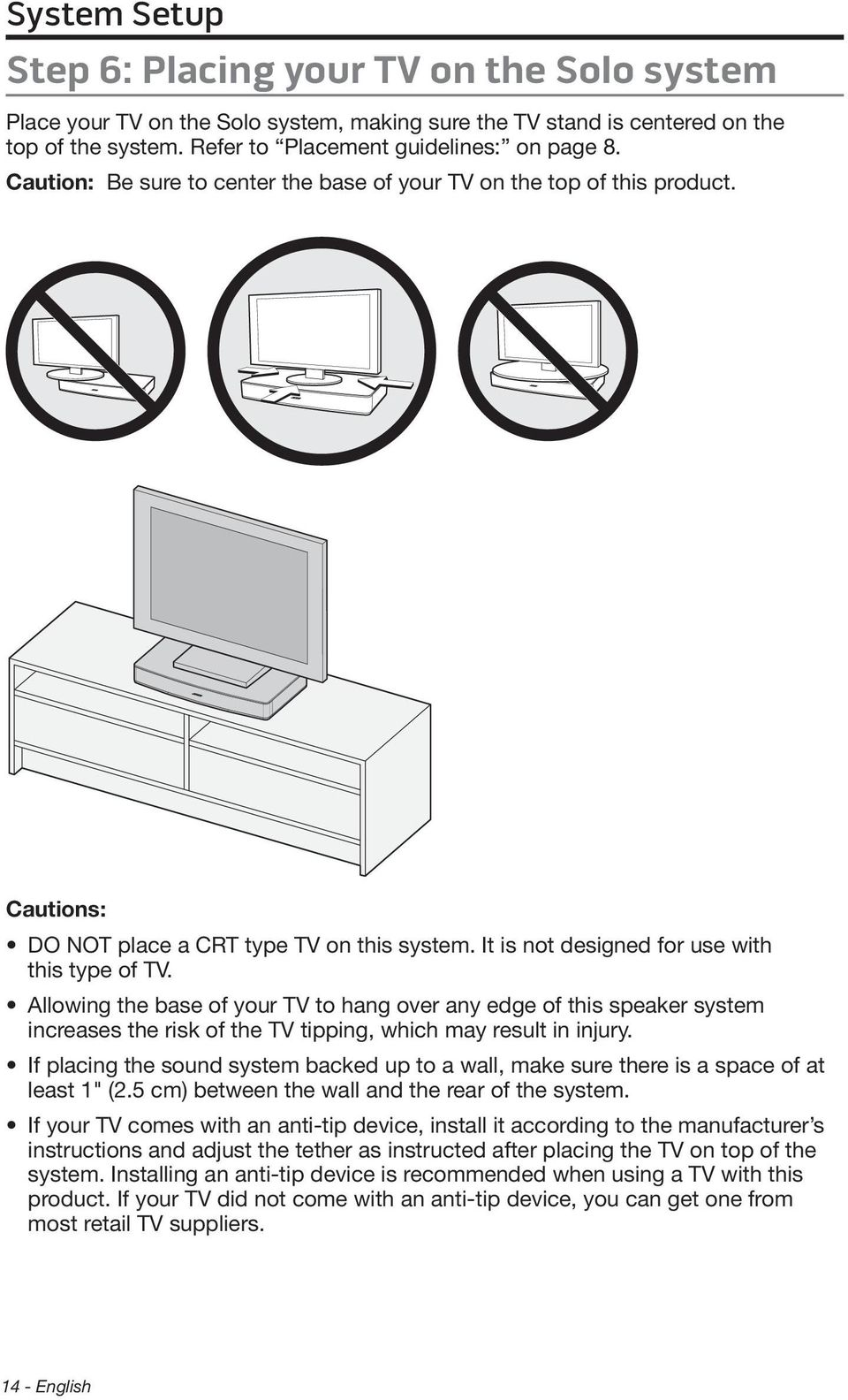 Allowing the base of your TV to hang over any edge of this speaker system increases the risk of the TV tipping, which may result in injury.