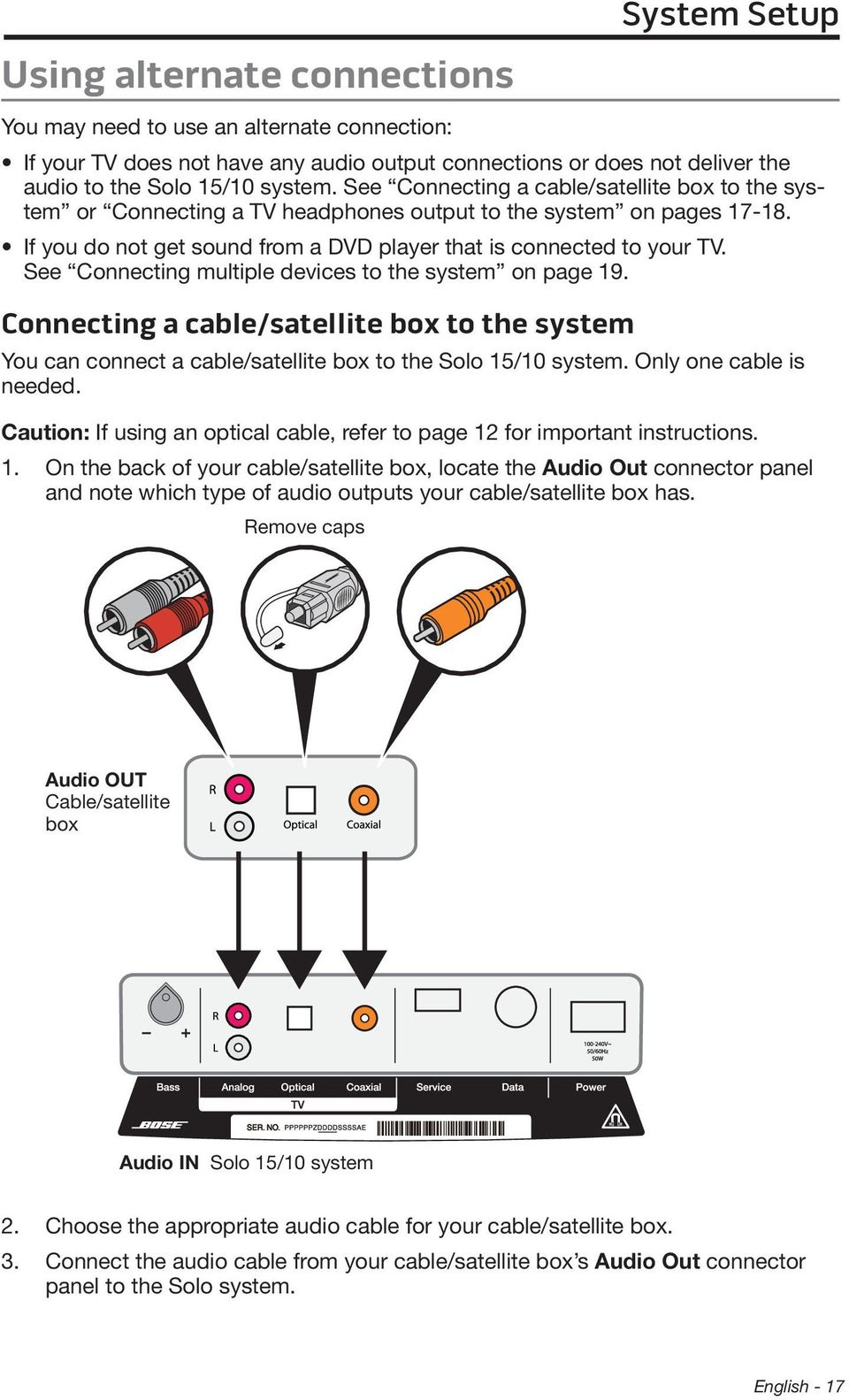 See Connecting multiple devices to the system on page 19. Connecting a cable/satellite box to the system You can connect a cable/satellite box to the Solo 15/10 system. Only one cable is needed.