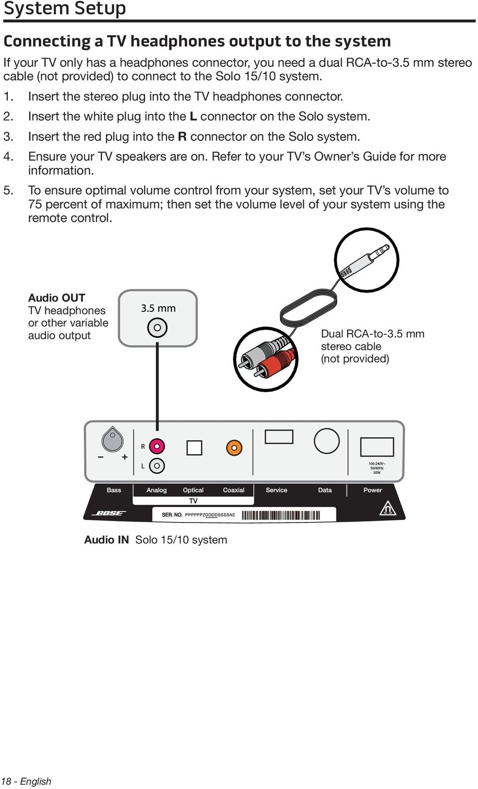 Insert the red plug into the R connector on the Solo system. 4. Ensure your TV speakers are on. Refer to your TV s Owner s Guide for more information. 5.