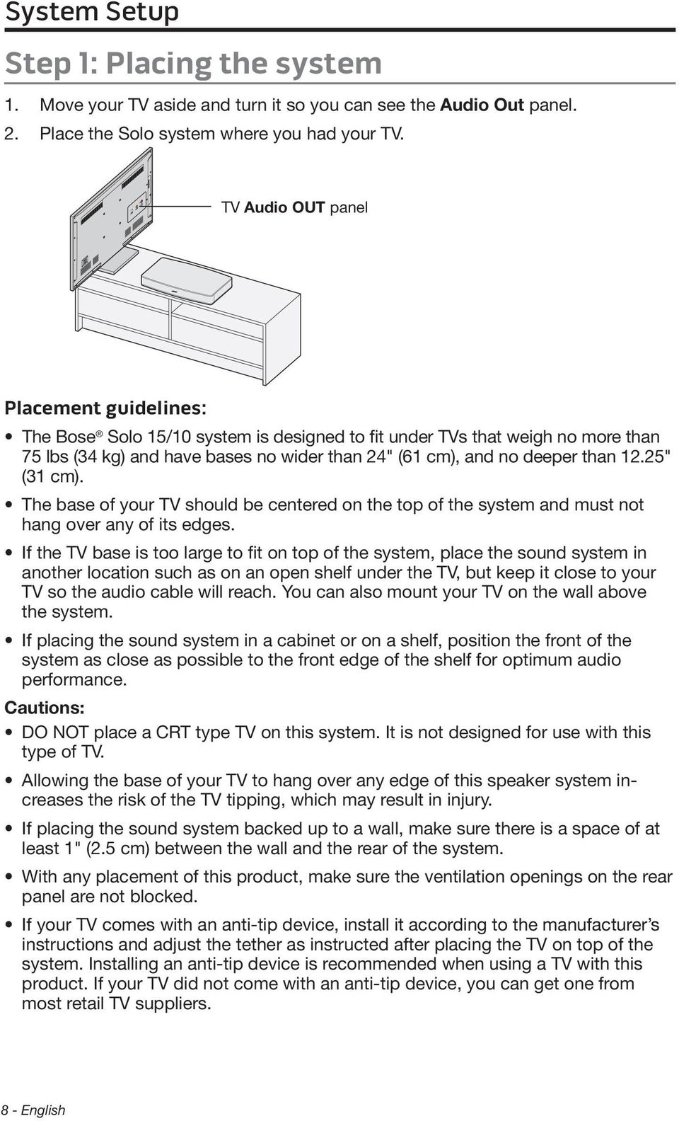 "25"" (31 cm). The base of your TV should be centered on the top of the system and must not hang over any of its edges."