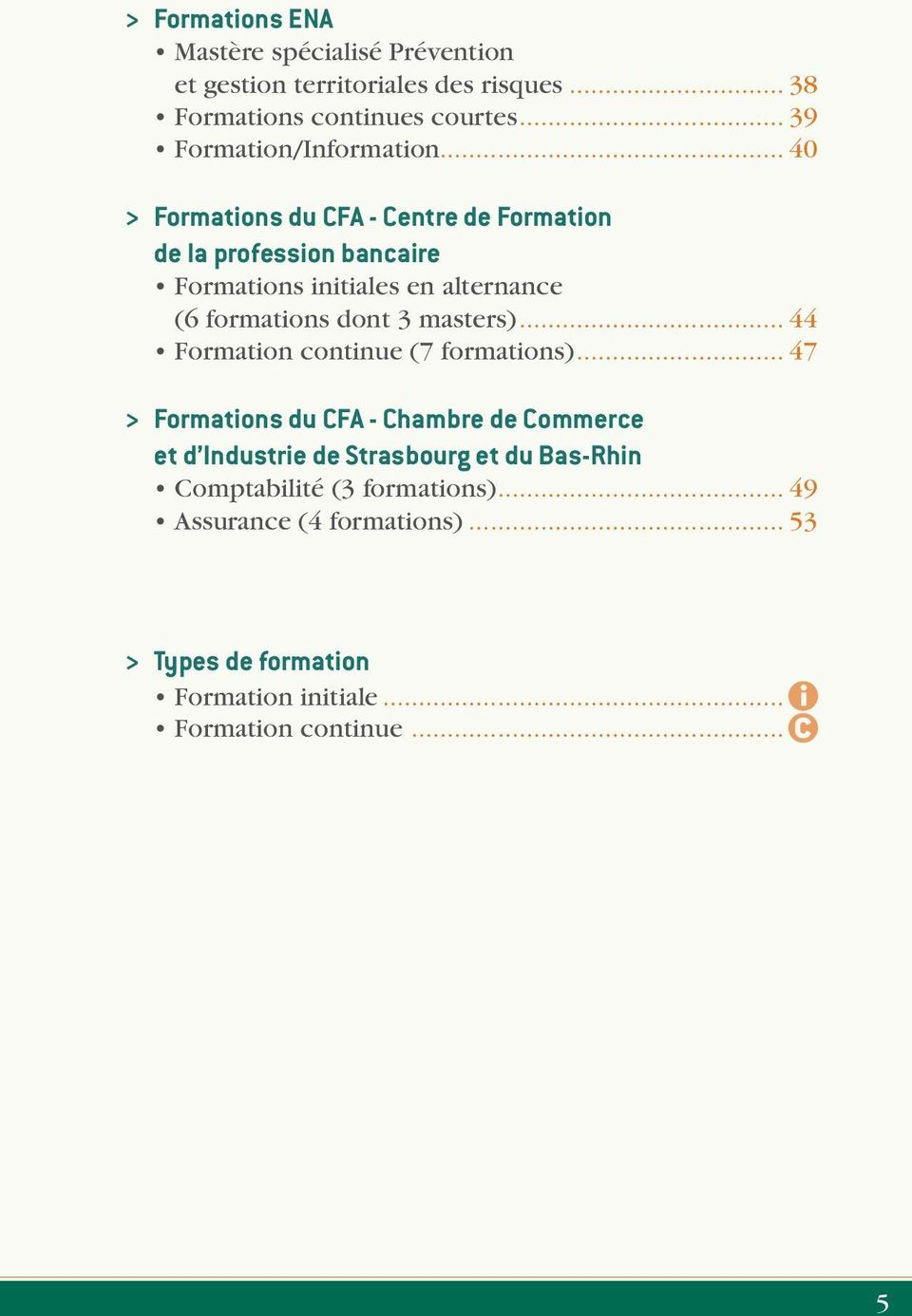 .. 40 > Formations du CFA - Centre de Formation de la profession bancaire Formations initiales en alternance (6 formations dont 3 masters).