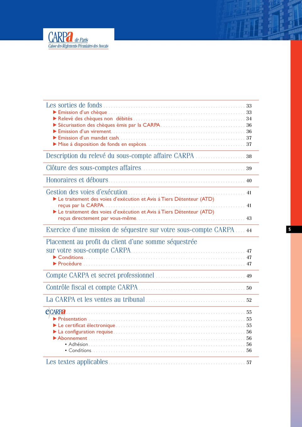 .................................................. 37 Mise à disposition de fonds en espèces........................................ 37 Description du relevé du sous-compte affaire CARPA.