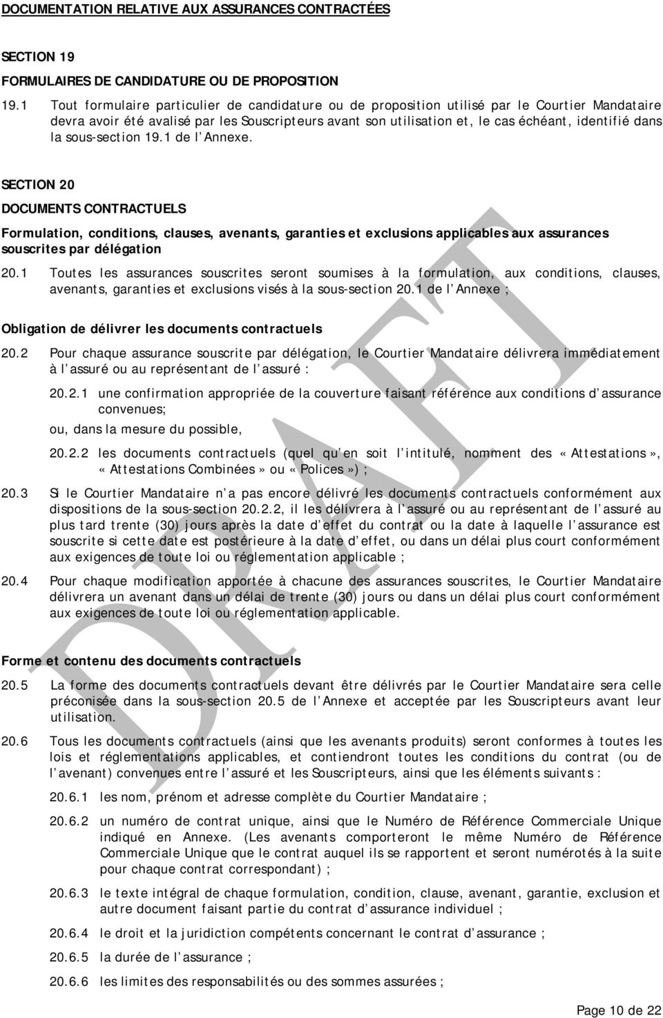 dans la sous-section 19.1 de l Annexe. SECTION 20 DOCUMENTS CONTRACTUELS Formulation, conditions, clauses, avenants, garanties et exclusions applicables aux assurances souscrites par délégation 20.