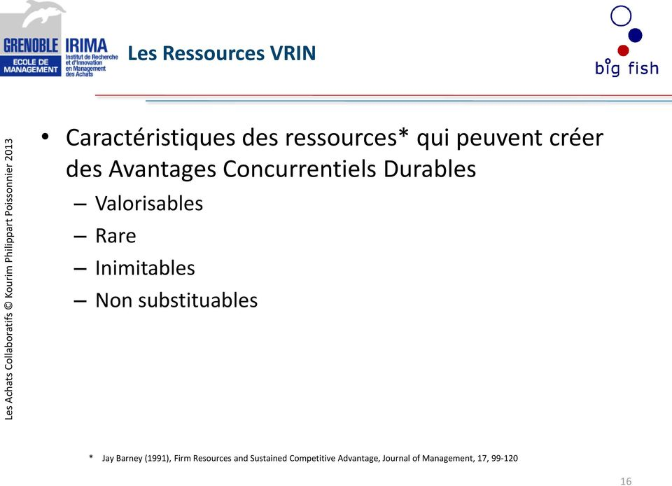Inimitables Non substituables * Jay Barney (1991), Firm Resources