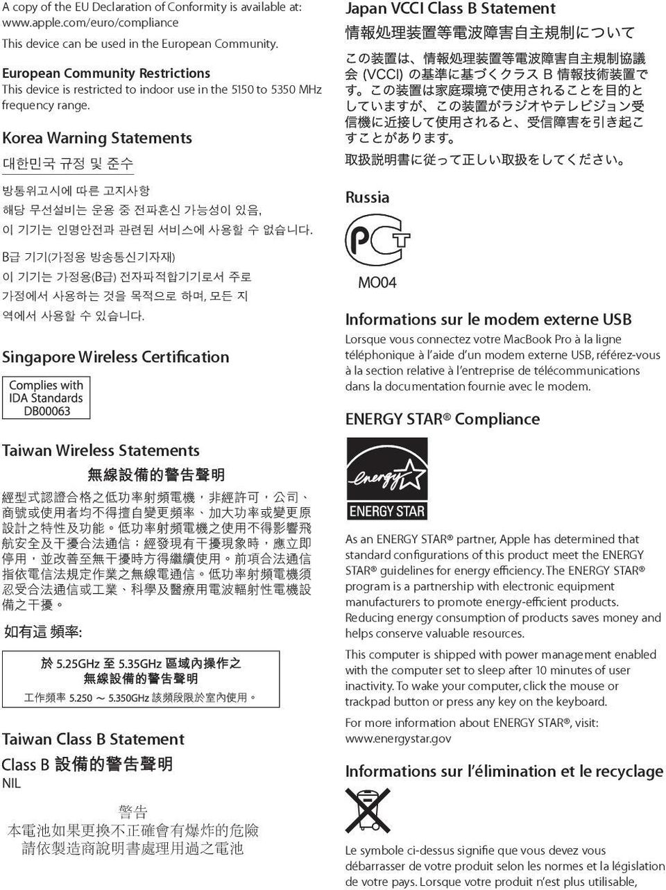 Singapore Wireless Certification Taiwan Wireless Statements Russia Informations sur le modem externe USB Lorsque vous connectez votre MacBook Pro à la ligne téléphonique à l aide d un modem externe