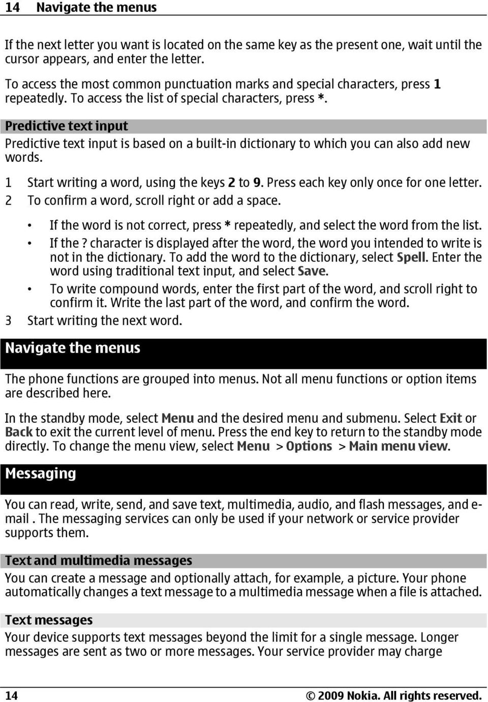 Predictive text input Predictive text input is based on a built-in dictionary to which you can also add new words. 1 Start writing a word, using the keys 2 to 9.