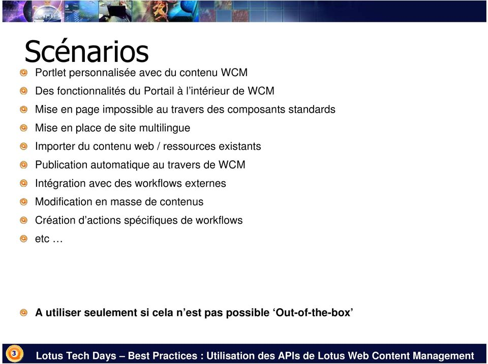 existants Publication automatique au travers de WCM Intégration avec des workflows externes Modification en masse de