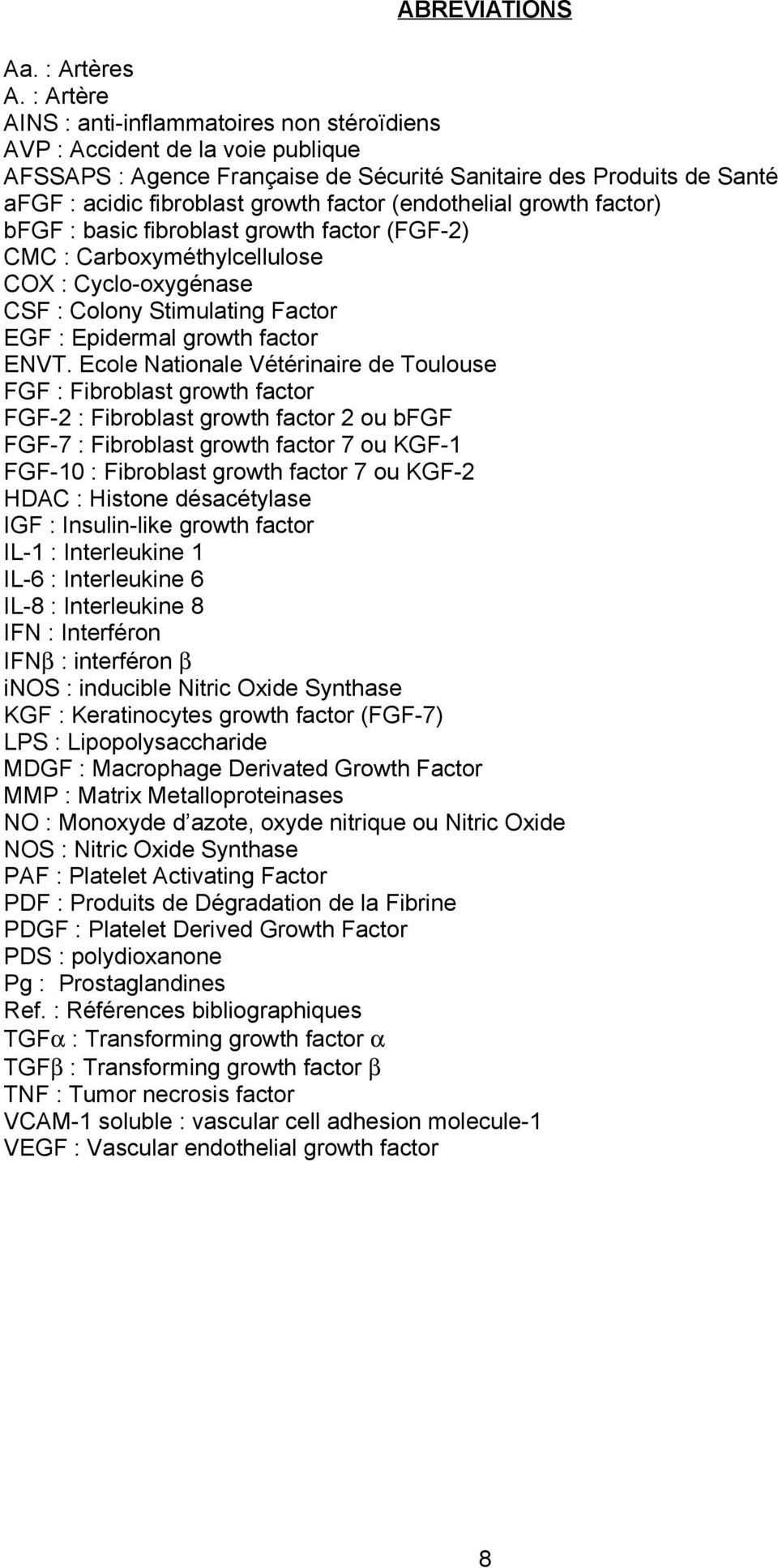 (endothelial growth factor) bfgf : basic fibroblast growth factor (FGF-2) CMC : Carboxyméthylcellulose COX : Cyclo-oxygénase CSF : Colony Stimulating Factor EGF : Epidermal growth factor ENVT.