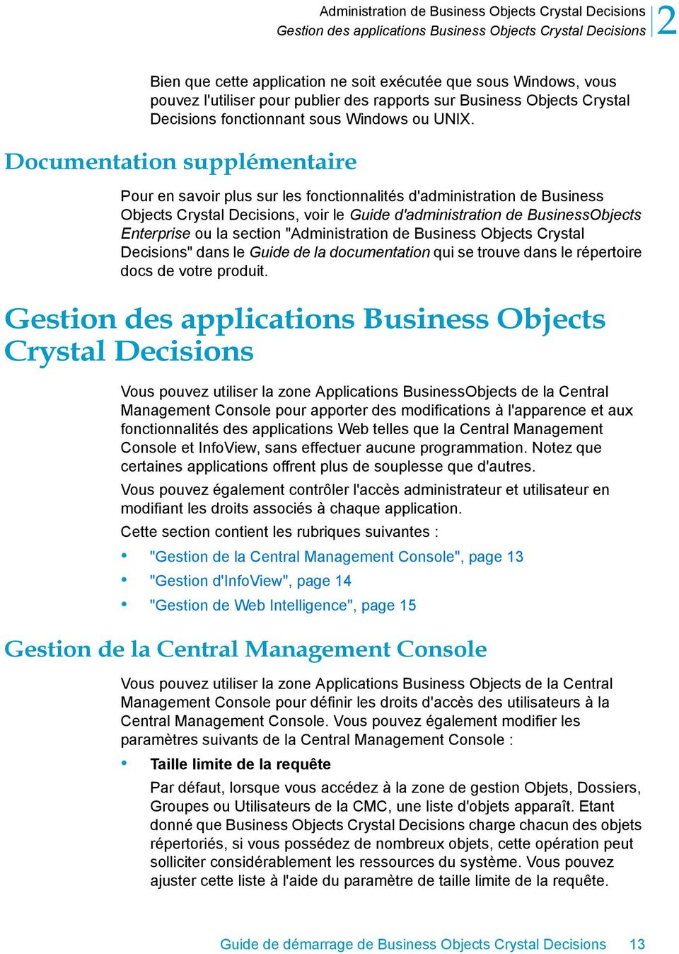 Documentation supplémentaire Pour en savoir plus sur les fonctionnalités d'administration de Business Objects Crystal Decisions, voir le Guide d'administration de BusinessObjects Enterprise ou la