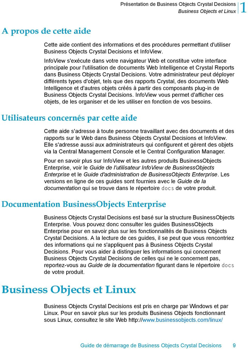 InfoView s'exécute dans votre navigateur Web et constitue votre interface principale pour l'utilisation de documents Web Intelligence et Crystal Reports dans Business Objects Crystal Decisions.