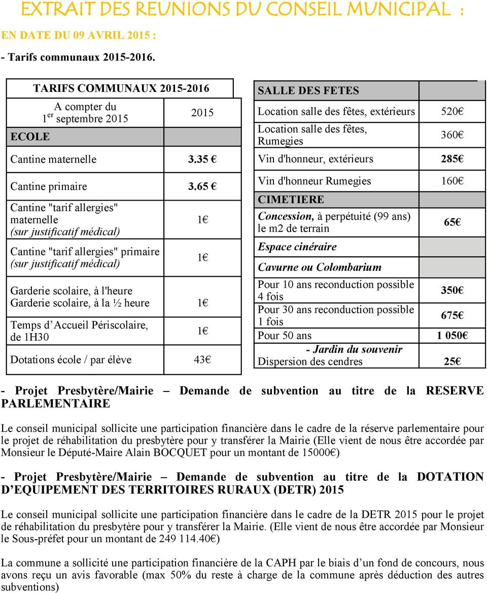 "65 Cantine ""tarif allergies"" maternelle (sur justificatif médical) Cantine ""tarif allergies"" primaire (sur justificatif médical) 1 1 Garderie scolaire, à l'heure Garderie scolaire, à la ½ heure 1"