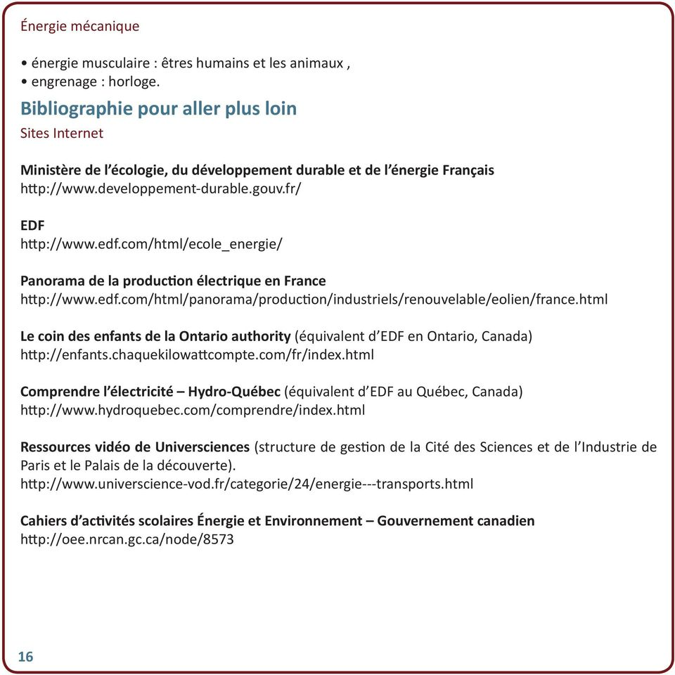 com/html/ecole_energie/ Panorama de la production électrique en France http://www.edf.com/html/panorama/production/industriels/renouvelable/eolien/france.
