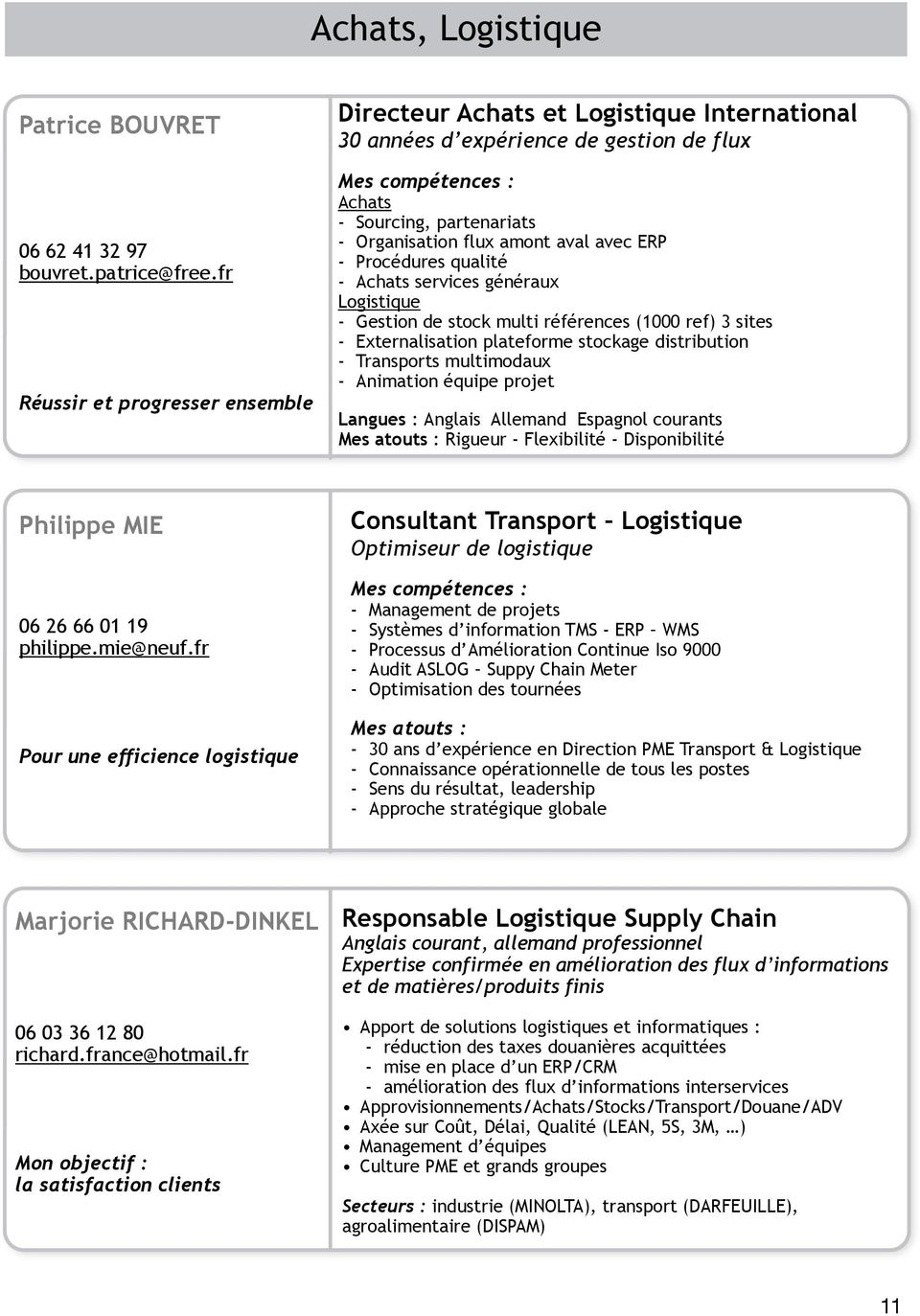 Procédures qualité - Achats services généraux Logistique - Gestion de stock multi références (1000 ref) 3 sites - Externalisation plateforme stockage distribution - Transports multimodaux - Animation