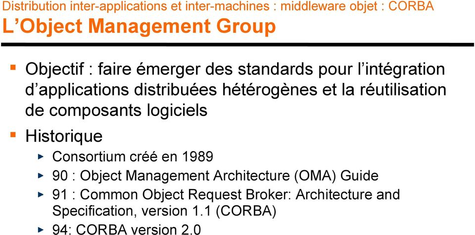 Historique Consortium créé en 1989 90 : Object Management Architecture (OMA) Guide 91 :