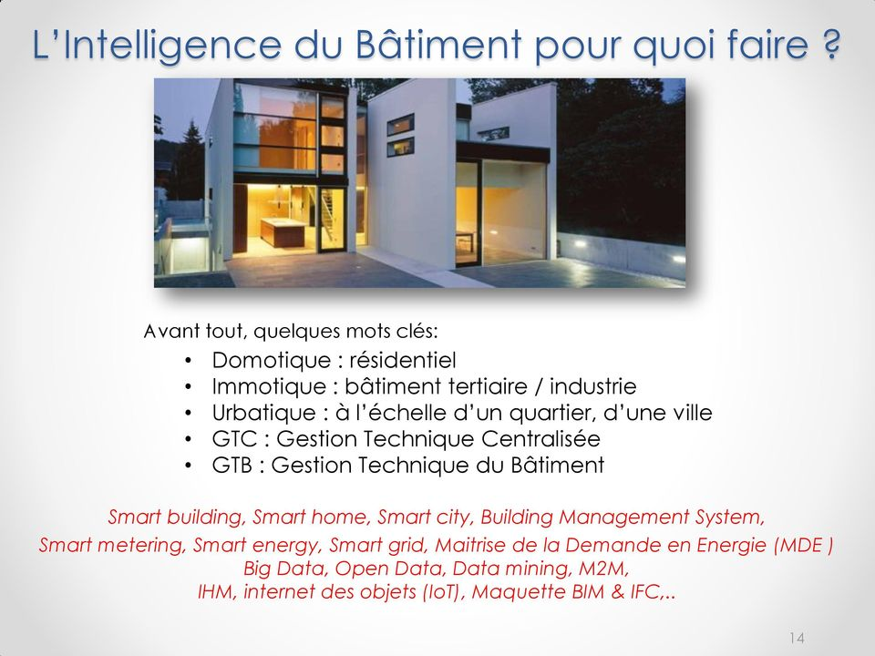 quartier, d une ville GTC : Gestion Technique Centralisée GTB : Gestion Technique du Bâtiment Smart building, Smart home, Smart
