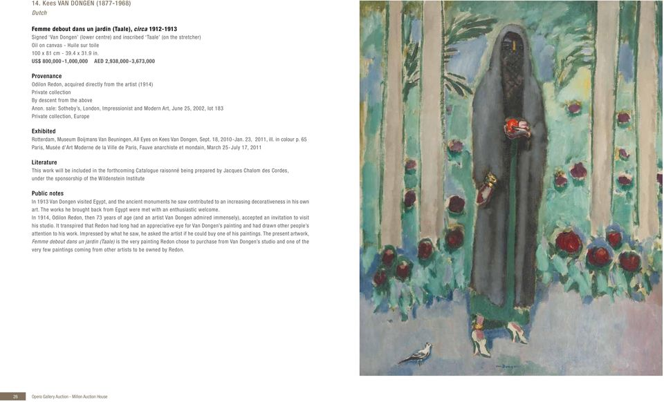 sale: Sotheby s, London, Impressionist and Modern Art, June 25, 2002, lot 183, Europe Exhibited Rotterdam, Museum Boijmans Van Beuningen, All Eyes on Kees Van Dongen, Sept. 18, 2010-Jan.