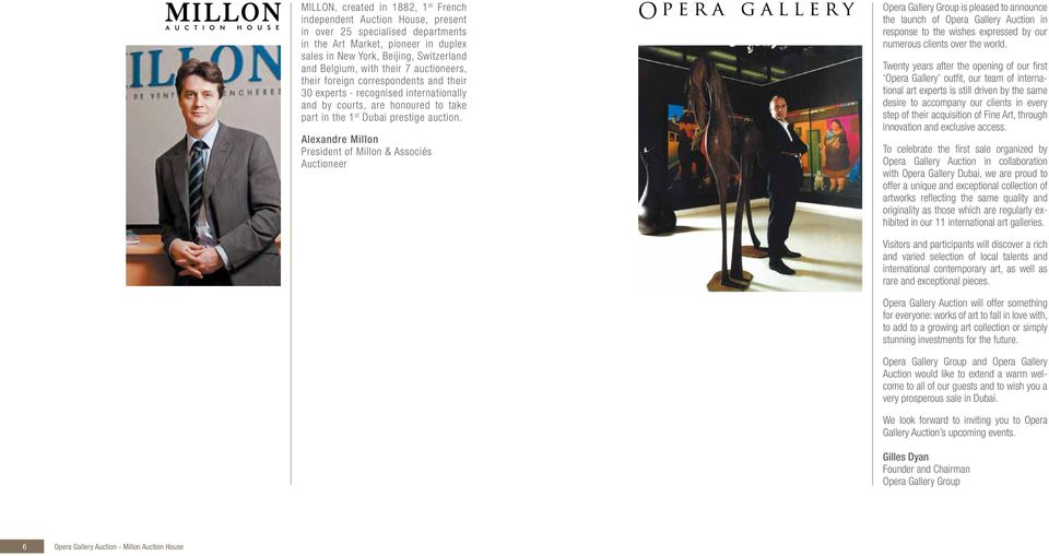 Alexandre Millon President of Millon & Associés Auctioneer Opera Gallery Group is pleased to announce the launch of Opera Gallery Auction in response to the wishes expressed by our numerous clients