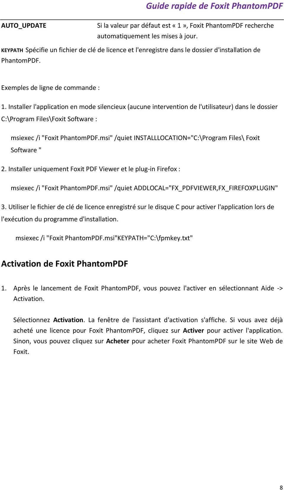 "Installer l'application en mode silencieux (aucune intervention de l'utilisateur) dans le dossier C:\Program Files\Foxit Software : msiexec /i ""Foxit PhantomPDF."