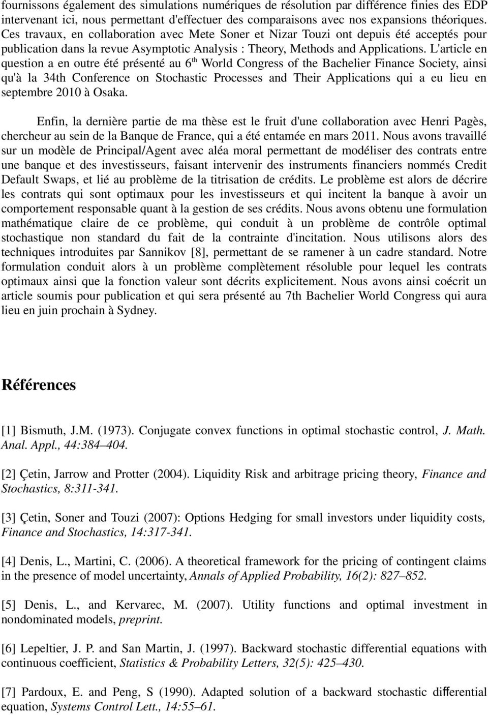L'article en question a en outre été présenté au 6 th World Congress of the Bachelier Finance Society, ainsi qu'à la 34th Conference on Stochastic Processes and Their Applications qui a eu lieu en