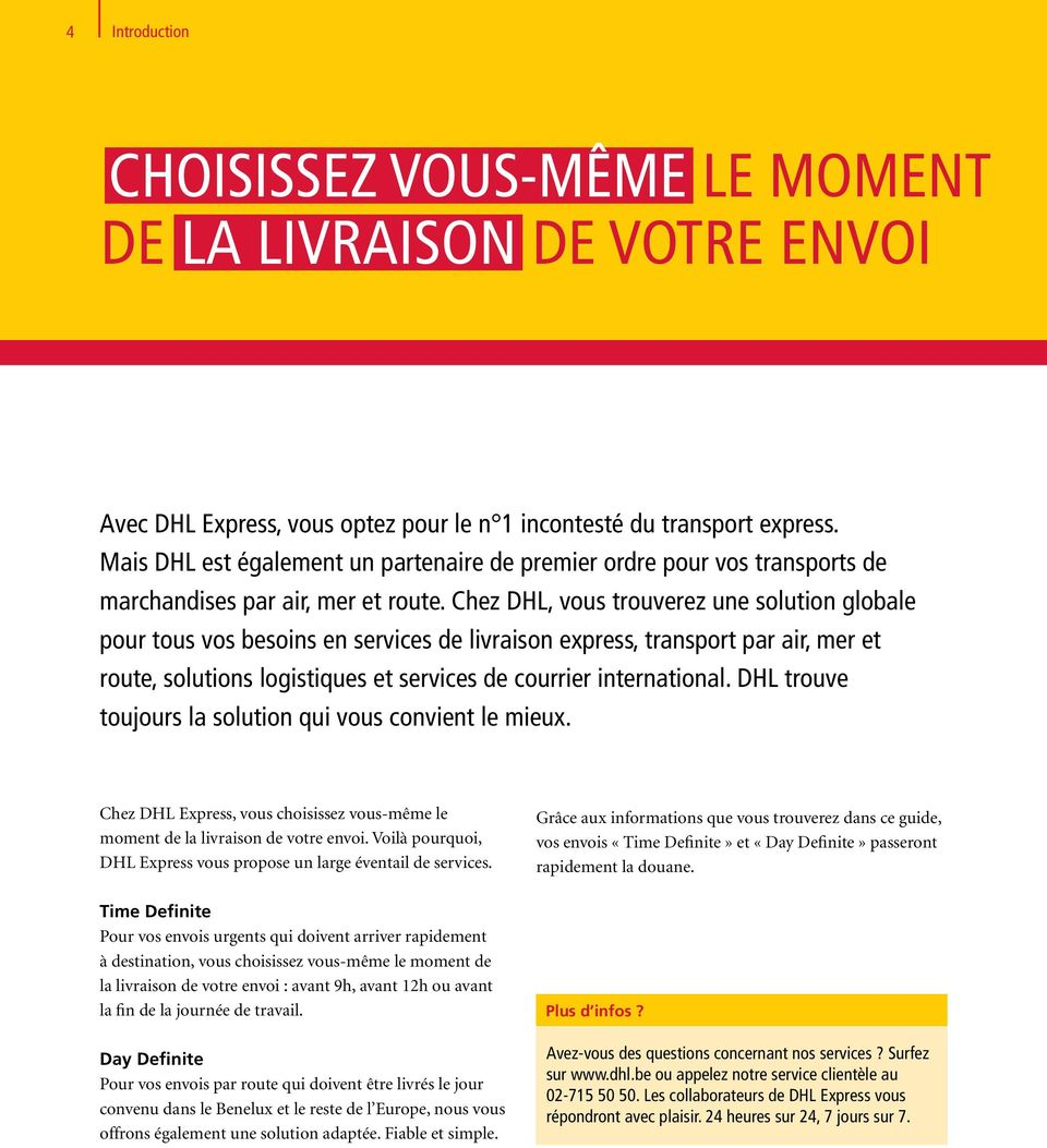 Chez DHL, vous trouverez une solution globale pour tous vos besoins en services de livraison express, transport par air, mer et route, solutions logistiques et services de courrier international.