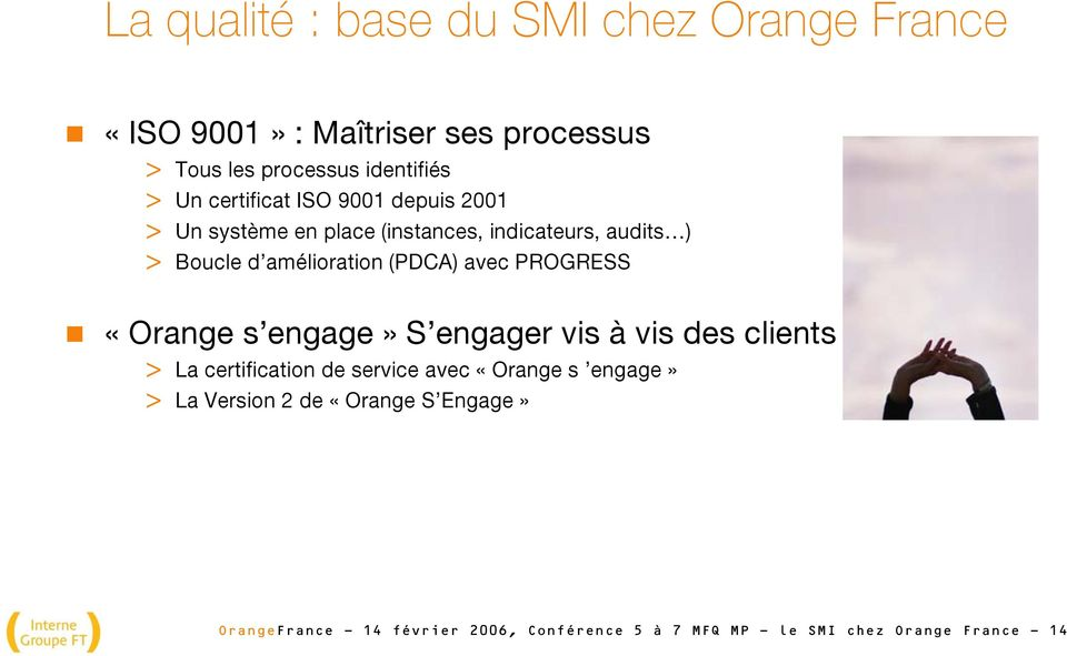 avec PROGRESS «Orange s engage» S engager vis à vis des clients > La certification de service avec «Orange s engage» >
