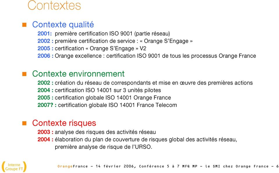 ISO 14001 sur 3 unités pilotes 2005 : certification globale ISO 14001 Orange France 2007?