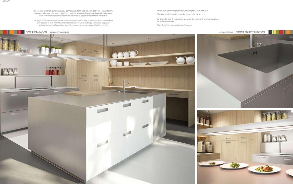 The height of the central island unit can be personalised from 90 to 98-cm. 12-mm stainless steel worktop. Handle doors in flush with the worktop conceal large volumes of storage.