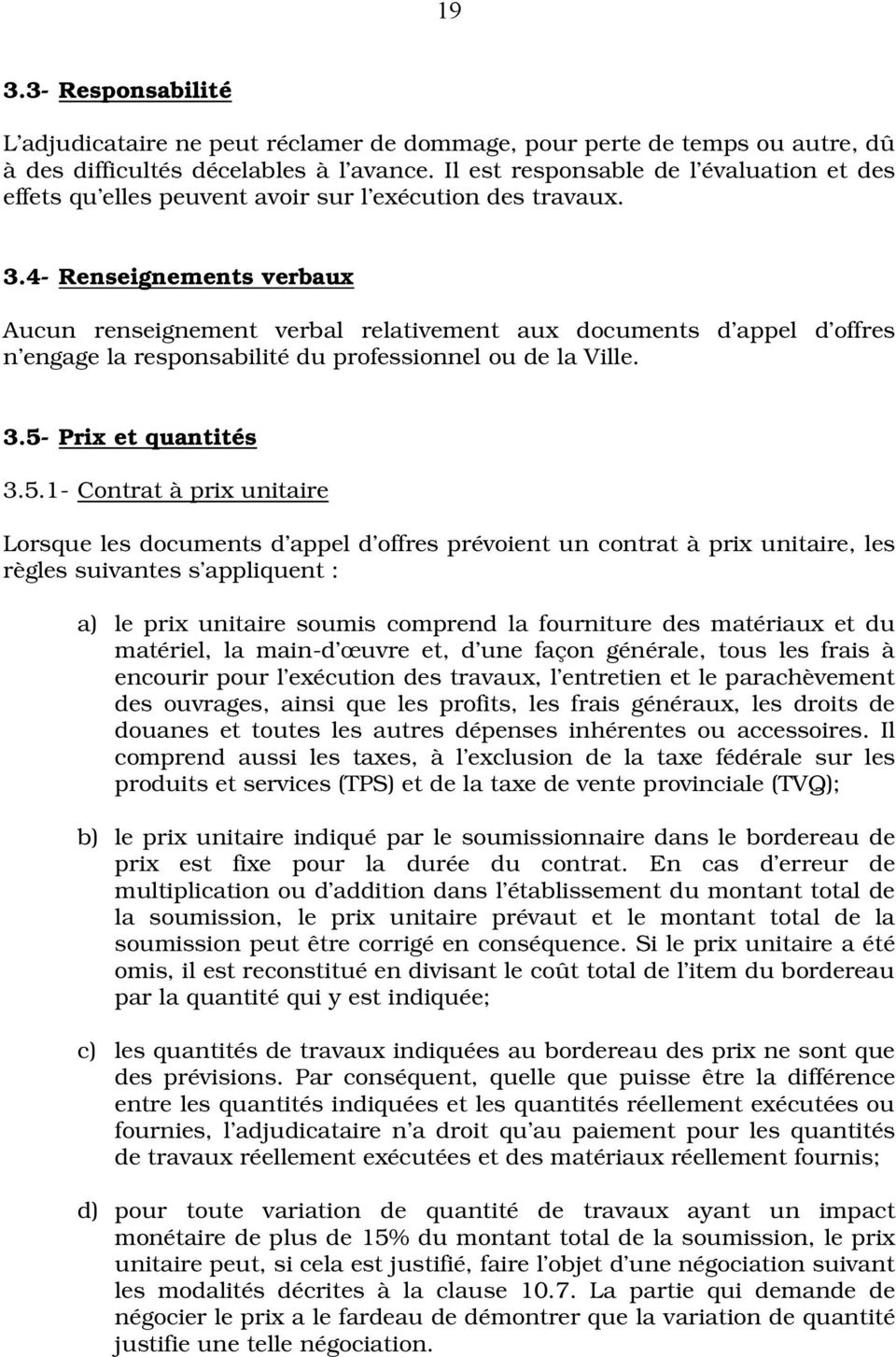 4- Renseignements verbaux Aucun renseignement verbal relativement aux documents d appel d offres n engage la responsabilité du professionnel ou de la Ville. 3.5-