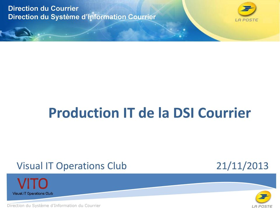 DSI Courrier Visual IT Operations Club 21/11/2013 DIRECTION DU COURRIER