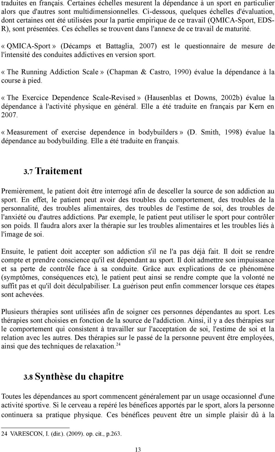 Ces échelles se trouvent dans l'annexe de ce travail de maturité. «QMICA-Sport» (Décamps et Battaglia, 27) est le questionnaire de mesure de l'intensité des conduites addictives en version sport.
