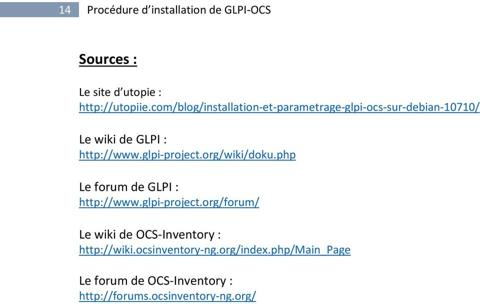glpi-project.org/wiki/doku.php Le forum de GLPI : http://www.glpi-project.org/forum/ Le wiki de OCS-Inventory : http://wiki.