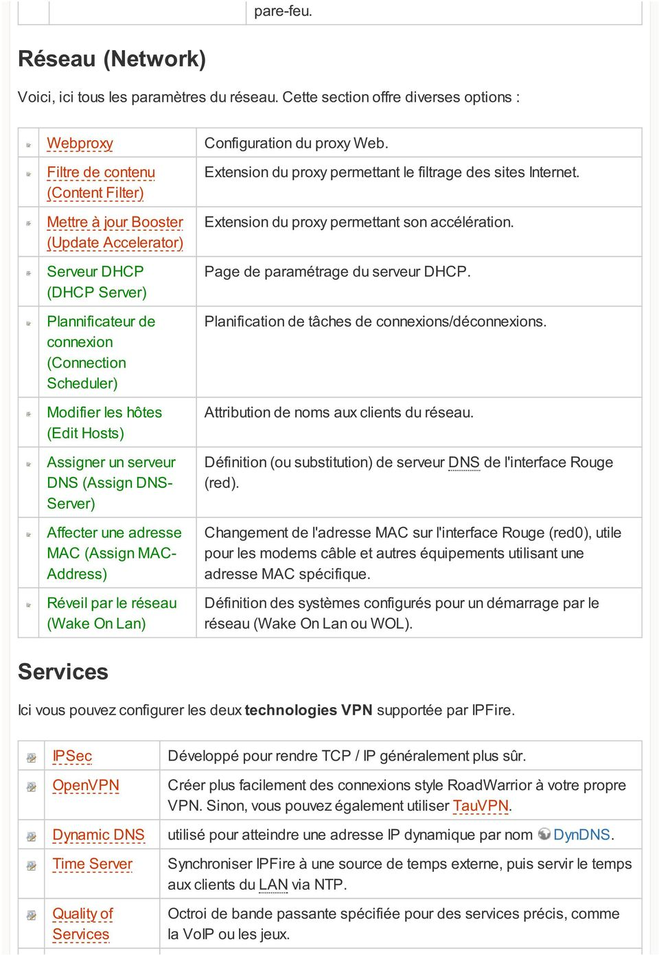 Scheduler) Modifier les hôtes (Edit Hosts) Assigner un serveur DNS (Assign DNS- Server) Affecter une adresse MAC (Assign MAC- Address) Réveil par le réseau (Wake On Lan) Configuration du proxy Web.
